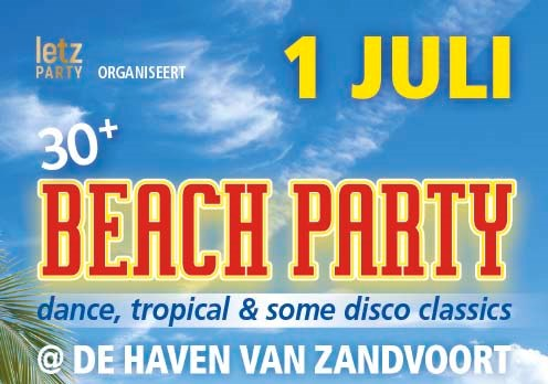 1 july 2017 Letz Party 30up DANCE, HOUSE & Tropical Strandfeest